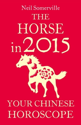 Book The Horse in 2015: Your Chinese Horoscope by Neil Somerville