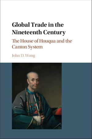 Global Trade in the Nineteenth Century The House of Houqua and the Canton System