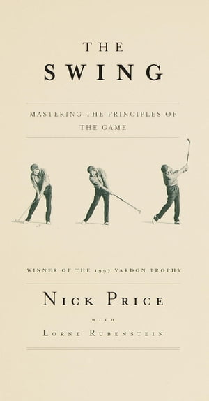 The Swing Mastering the Principles of the Game