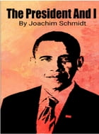 The President And I: The President And I by Joachim Schmidt