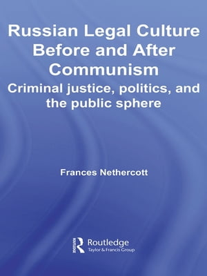Russian Legal Culture Before and After Communism Criminal Justice,  Politics and the Public Sphere