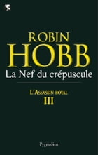 L'Assassin royal (Tome 3) - La nef du crépuscule by Robin Hobb