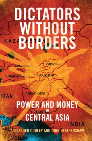 Dictators Without Borders Power and Money in Central Asia