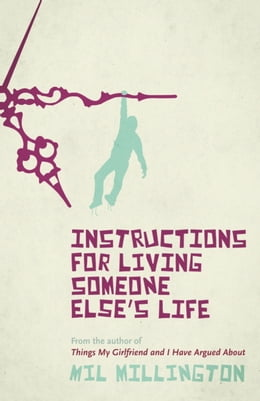 Book Instructions For Living Someone Else's Life by Mil Millington