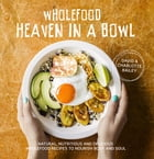 Wholefood Heaven in a Bowl: Natural, nutritious and delicious wholefood recipes to nourish body and soul by David and Charlotte Bailey