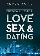 The New Rules for Love, Sex, and Dating by Andy Stanley
