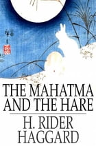 The Mahatma and the Hare: A Dream Story by H. Rider Haggard