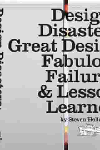 Design Disasters: Great Designers, Fabulous Failure, and Lessons Learned by Steven Heller