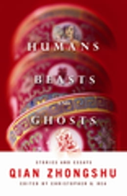 Book Humans, Beasts, and Ghosts: Stories and Essays by Zhongshu Qian