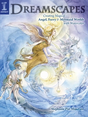 Dreamscapes: Creating Magical Angel,  Faery & Mermaid Worlds In Watercolor Creating Magical Angel,  Faery & Mermaid Worlds In Watercolor