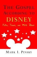 The Gospel According to Disney: Faith, Trust, and Pixie Dust by Mark Pinsky