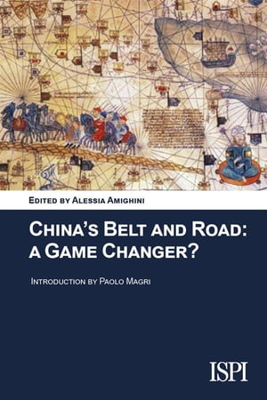China's Belt and Road: A Game Changer? by Alessia Amighini (a cura di)