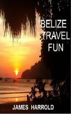 Belize Travel Fun by James Harrold
