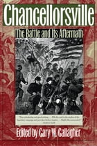 Chancellorsville: The Battle and Its Aftermath by Gary W. Gallagher