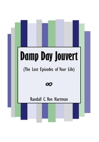 Damp Day Jouvert: (The Lost Episodes of Your Life)