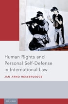 Human Rights and Personal Self-Defense in International Law by Jan Arno Hessbruegge