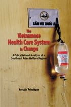 The Vietnamese Health Care System in Change: A Policy Network Analysis of a Southeast Asian Welfare Regime by Kerstin Priwitzer