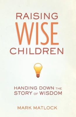 Book Raising Wise Children: Handing Down the Story of Wisdom by Mark Matlock