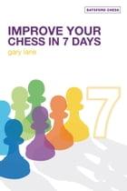 Improve Your Chess in 7 Days by Gary Lane