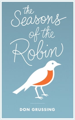 Book The Seasons of the Robin by Don Grussing