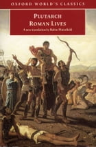 Roman Lives: A Selection of Eight Lives: A Selection of Eight Lives by Plutarch