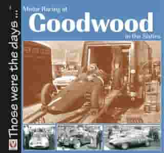 Motor Racing At Goodwood in the Sixties by Tony Gardiner