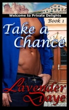 Take a Chance: Private Delights book 1 by Lavender Daye