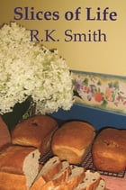 Slices Of Life by R K Smith