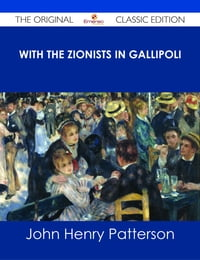With the Zionists in Gallipoli - The Original Classic Edition
