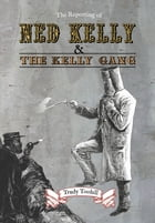 The Reporting of Ned Kelly and the Kelly Gang by Trudy Toohill