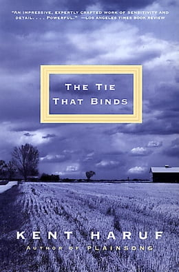Book The Tie That Binds by Kent Haruf