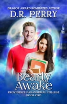 Bearly Awake: Providence Paranormal College Book One by D.R. Perry