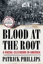 Blood at the Root: A Racial Cleansing in America Cover Image