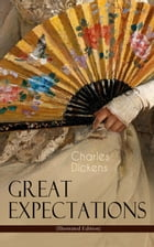 "Great Expectations (Illustrated Edition): The Classic of English Literature (Including ""The Life of Charles Dickens"" & Criticism of the Work) by Charles Dickens"