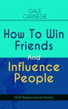 How To Win Friends And Influence People (Self-Improvement Series) by Dale Carnegie