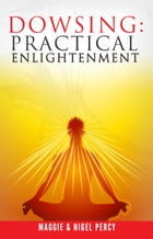 Dowsing: Practical Enlightenment by Maggie Percy