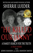"""He Killed Our Janny"": A Family's Search for the Truth by Sherrie Lueder"