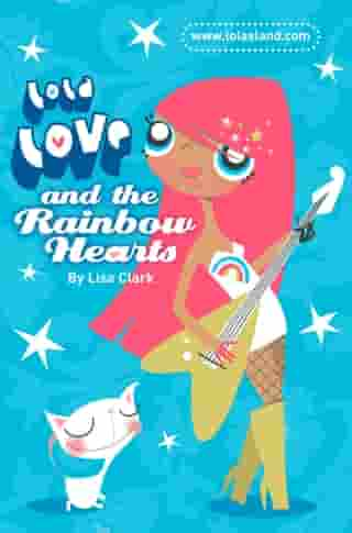 And the Rainbow Hearts (Lola Love) by Lisa Clark