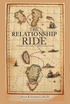 The Relationship Ride: A Usable, Unusual, Transformative Guide by Julia B. Colwell