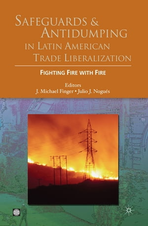 Safeguards And Antidumping In Latin American Trade Liberalization: Fighting Fire With Fire