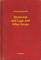 Mysticism and Logic and Other Essays by Bertrand Russell