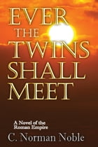 Ever the Twins Shall Meet by C. Norman Noble