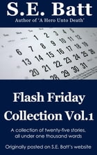 Flash Friday Collection Vol. 1 by S.E. Batt