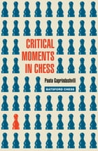 Critical Moments in Chess by Paata Gaprindashvili