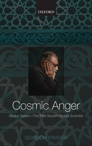 Cosmic Anger Abdus Salam - The First Muslim Nobel Scientist