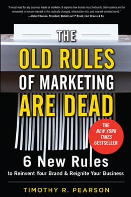 Book The Old Rules of Marketing are Dead: 6 New Rules to Reinvent Your Brand and Reignite Your Business by Timothy R. Pearson