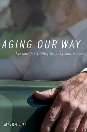 Aging Our Way Lessons for Living from 85 and Beyond