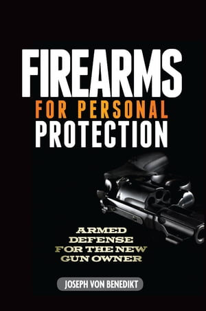 Firearms for Personal Protection Armed Defense for the New Gun Owner