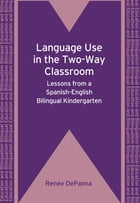 Language Use in the Two-Way Classroom by Renée DePalma