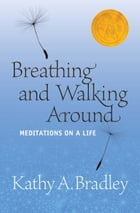 Breathing and Walking Around by Kathy A. Bradley